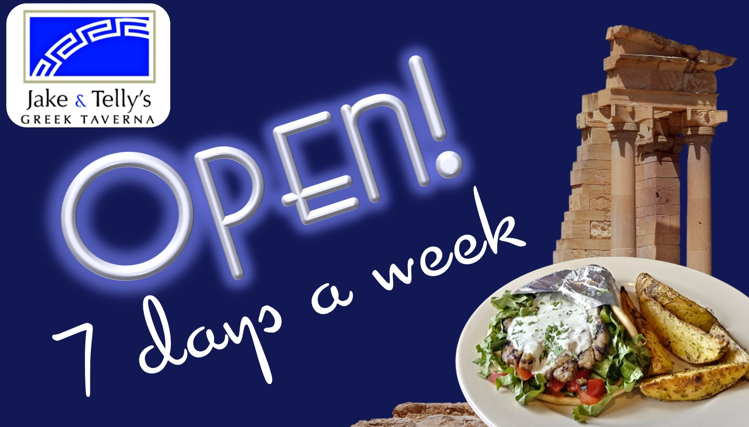 Jake and Telly's is open 7 days a week